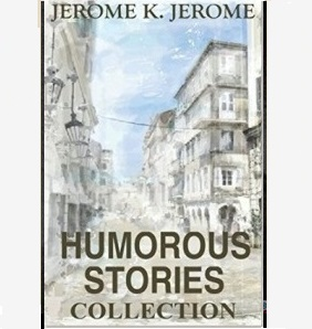 Humorous stories Jerome K. Jerome